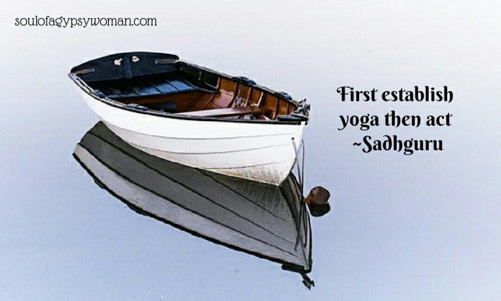 First establish yoga then act- Sadhguru