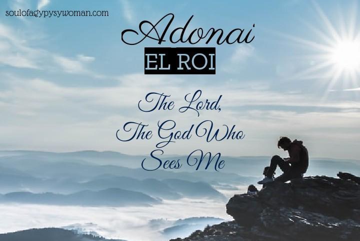 Adonai, El Roi —The Lord, The God Who Sees Me